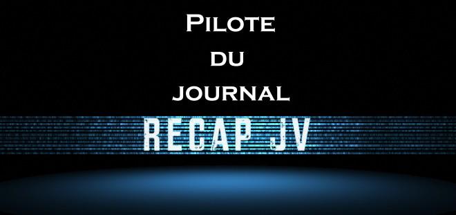 Pilote de votre futur journal vidéoludique, le Recap JV