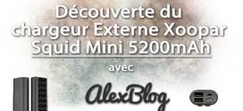Découverte du chargeur Externe Xoopar Squid Mini 5200mAh