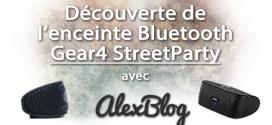 Découverte de l'enceinte Bluetooth Gear4 StreetParty