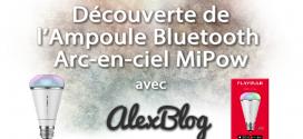 Découverte de l'Ampoule Bluetooth Arc-en-ciel MiPow