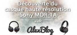 Découverte du casque haute résolution Sony MDR-1A