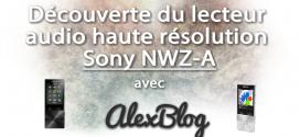 Découverte du lecteur audio haute résolution Sony NWZ-A15