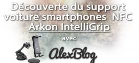 Découverte du support voiture smartphones  NFC Arkon IntelliGrip