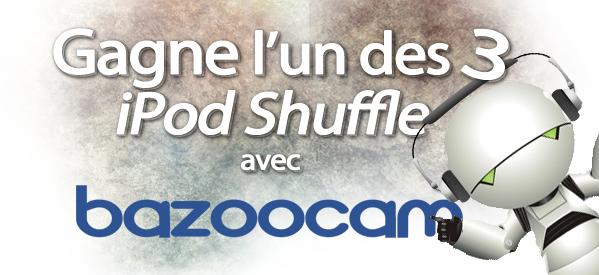 Photo of Concours : Viens gagner trois iPod Shuffle grâce à Bazoocam