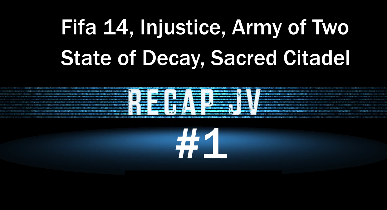Photo of Recap JV numéro 1 – Fifa 14, Injsutice, Army of Two, State of Decay, Sacred Citadel…