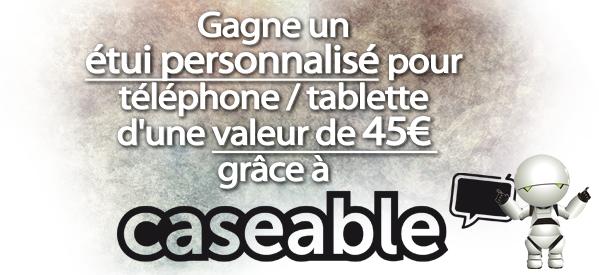 Gagne un étui personnalisé pour téléphone / tablette de 45€ avec caseable