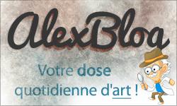 Alex Blog : Votre dose quotidienne d'art !