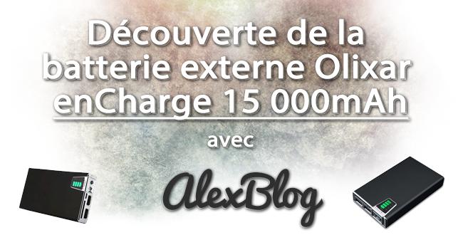 decouverte-batterie-externe-olixar-encharge-15-000mah