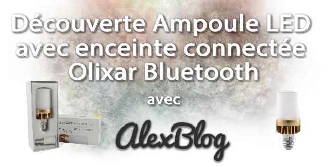 decouverte-ampoule-led-enceinte-connectee-olixar-bluetooth