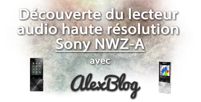 decouverte-lecteur-audio-haute-resolution-sony-nwz-a