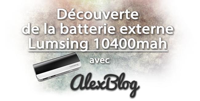 Decouverte Batterie Externe Lumsing 10400mah