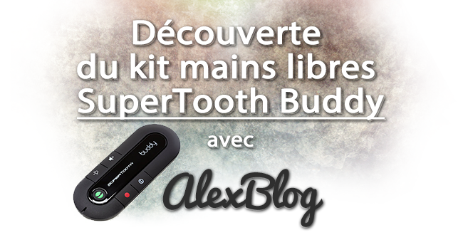 Decouverte Kit Mains Libres SuperTooth Buddy
