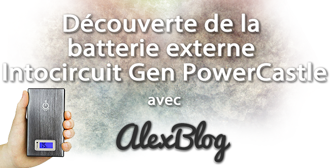 Decouverte Batterie Externe Intocircuit Gen Powercastle 15000mah