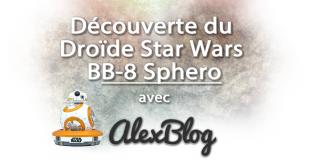 Découverte du Droïde Star Wars BB-8 Sphero