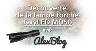 Découverte de la lampe torche OxyLED MD50
