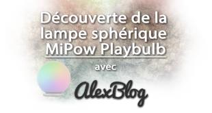 Découverte de la lampe sphérique MiPow Playbulb
