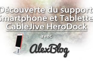 Decouverte Support Smartphone Tablette Cablejive Herodock