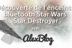 Decouverte Enceinte Bluetooth Star Wars Star Destroyer