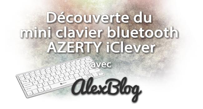 Decouverte Mini Clavier Bluetooth Azerty Iclever