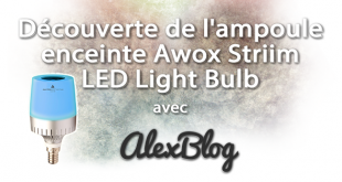 Découverte de l'ampoule enceinte Awox Striim LED Light Bulb