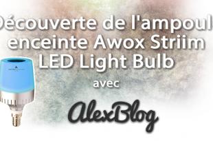 Decouverte Ampoule Enceinte Awox Striim Led Light Bulb