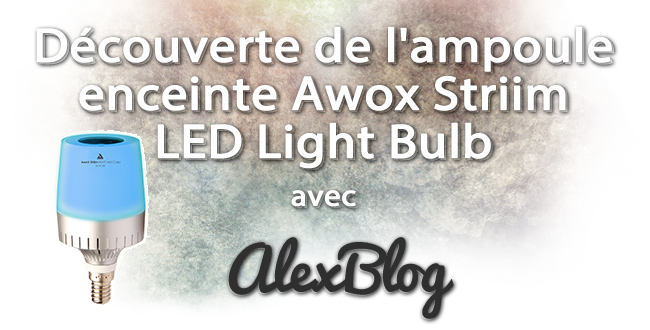 Decouverte Ampoule Enceinte Awox Striim Led Light Bulb