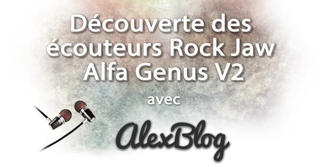 Decouverte Ecouteurs Rock Jaw Alfa Genus V2