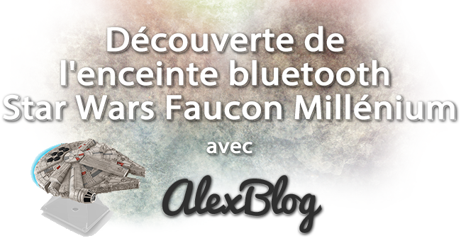 Decouverte Enceinte Bluetooth Star Wars Faucon Millenium