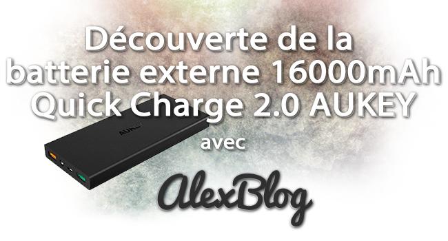 Decouverte Batterie Externe 16000mah Quick Charge Aukey