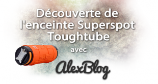 Découverte de l'enceinte Superspot Toughtube
