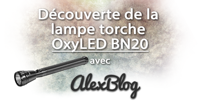 Decouverte Lampe Torche Oxyled Bn20