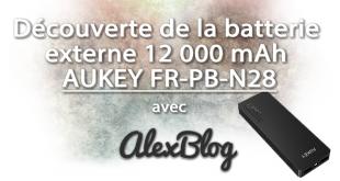 Découverte de la batterie externe 12 000 mAh AUKEY FR-PB-N28