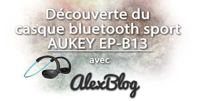 Decouverte Casque Bluetooth Aukey Ep B13 Sport