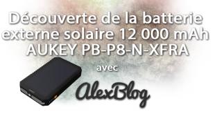Découverte de la batterie externe solaire 12 000 mAh AUKEY PB-P8-N-XFRA