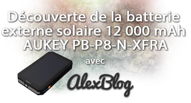 Decouverte Batterie Externe Solaire 12 000 Mah Aukey Pb P8 N Xfra