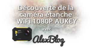 Découverte de la caméra étanche WiFi 1080P AUKEY AC-WC1
