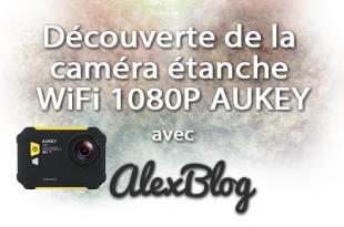 Decouverte Camera Etanche Wifi 1080p Aukey