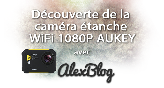 Decouverte Camera Etanche Wifi 1080p Aukey