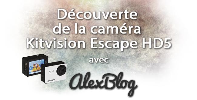 Decouverte Camera Kitvision Escape Hd5
