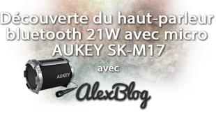Découverte du haut-parleur bluetooth 21W avec micro AUKEY SK-M17