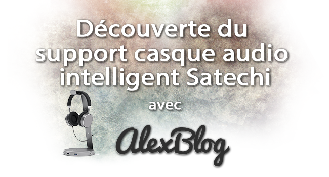 Decouverte Support Casque Audio Intelligent Satechi