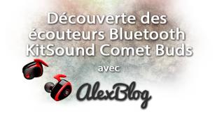 Découverte des écouteurs Bluetooth KitSound Comet Buds