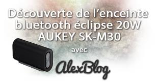 Découverte de l'enceinte bluetooth éclipse 20W AUKEY SK-M30