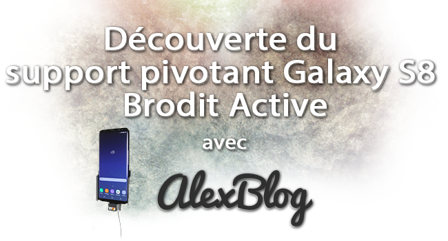 Decouverte Support Pivotant Galaxy S8 Brodit Active